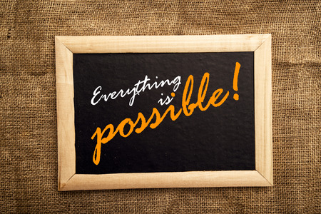 Everything is possible, motivational messsage on blackbaord