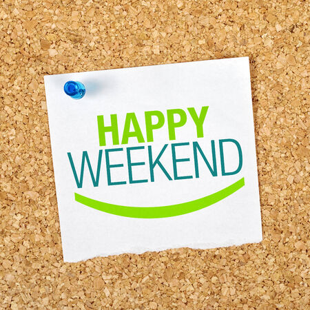 day care: Happy Weekend Reminder Note Pinned to a Cork Memory Bulletin Board. Stock Photo