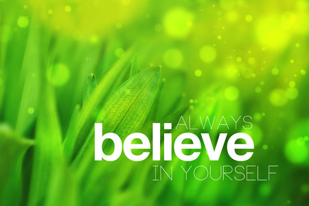 Always Believe in Yourself Motivational Conceptual Image, Quotation on Blurred Spring Green background, Vintage Retro Instagram Like Filter Toned Image