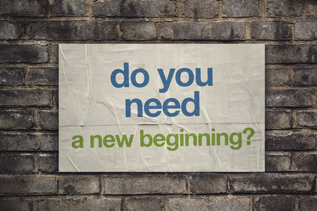 new beginning: Do You Need a New Beginning on Rustic Poster Paper Glued to Old Brick Wall, Retro Toned Vintage Effect