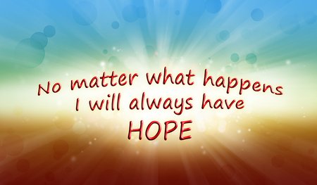 No matter what happens I will always have hope