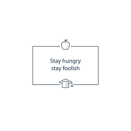 hungry: Stay hungry, stay foolish