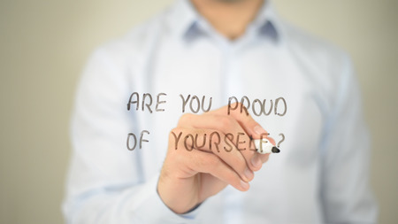 Are You Proud Of Yourself , man writing on transparent screen