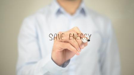 Save Energy, Man Writing on Transparent Screen