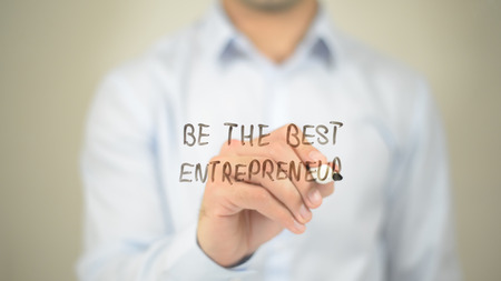 Be the Best Entrepreneur,  Man writing on transparent screen