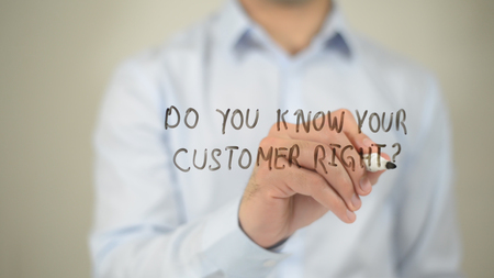 questions: Do You Know Your Customer Right ? man writing on transparent screen