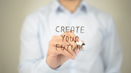 Create Your Future,  Man writing on transparent screen