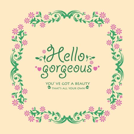 Frame Decorative with beautiful leaf and flower for hello gorgeous card template design. Vector illustration