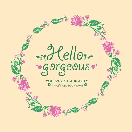 Romantic of hello gorgeous greeting card design, with beautiful wreath frame. Vector illustration