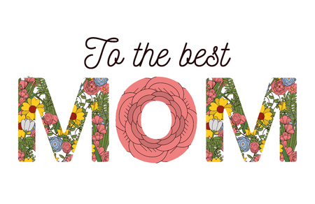 To the best Mom lettering designed with colorful flowers. Vector illustration isolated on white background.