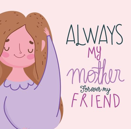 happy mothers day, character always my mother forever my friend flowers card vector illustration