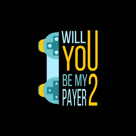 Vector illustration with game quote Will you be my player 2?