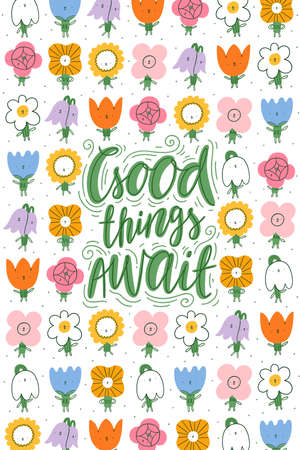 Good things await, motivational lettering with cute flower characters on background, cartoon doodle illustration