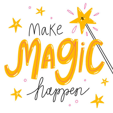 Make magic happen, isolated lettering illustration with magic wand cute star character, shiny and bright