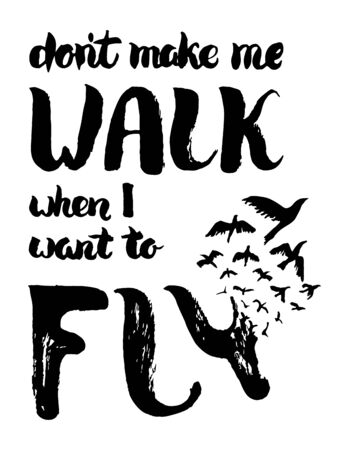 dont walk: Dont make me walk when I want to fly lettering. Motivation poster with lettering and birds. Vintage hand painted card. Freedom, new beginning concept. T shirt print isolated on white. Vector Illustration. Illustration