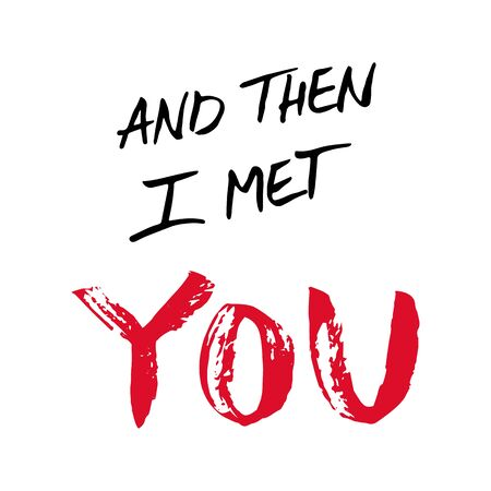 Hand painted love quote. And then I met YOU. Ink brush lettering.