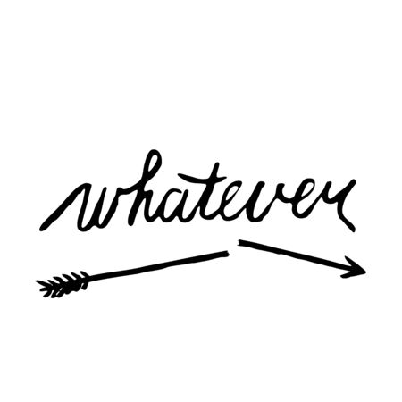 whatever: Handwritten word whatever and broken arrow on white background. Ink hand lettering. Stock vector illustration.