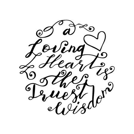 hand lettering quote a loving heart is the truest wisdom, Charles Dickens quote, isolated on white background