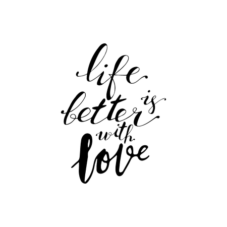 Hand lettering phrase life is better with love in black isolated on white background