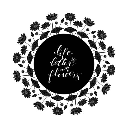 Card template with floral motif on white background, black lotus flowers decoration, hand lettering life is better with flowers