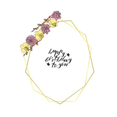 Hand drawn doodle style succulent and orchid flowers wreath with polygonal garland, vintage geometric frame, floral design element. with custom hand lettering happy birthday to you.