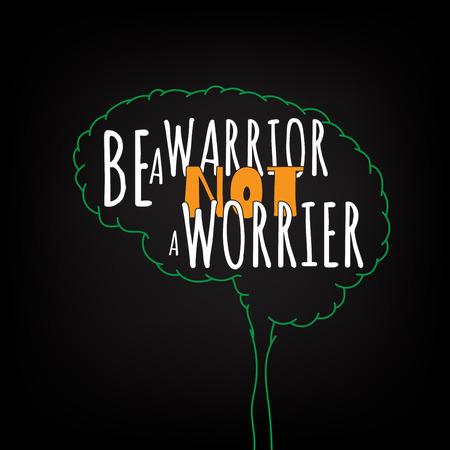 guerrero: No ser un guerrero una motivación angustiado ideas inteligentes en el cartel cerebro. las letras del texto de un refrán inspirado. Citar plantilla del cartel tipográfico, diseño del vector Vectores
