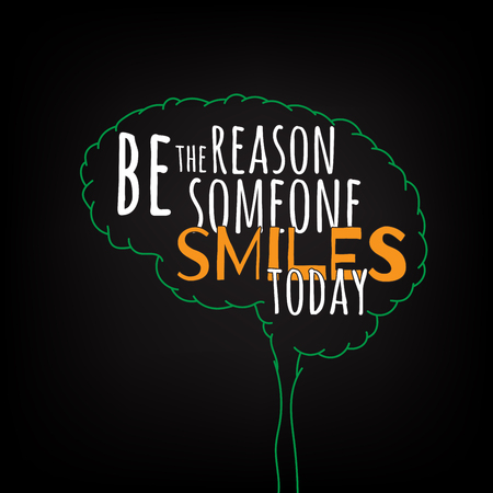 reason: be the reason someone smiles today  motivation clever ideas in the brain poster. Text lettering of an inspirational saying. Quote Typographical Poster Template, vector design