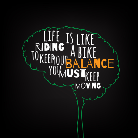life is like riding a bike to keep your balance you must keep moving motivation clever ideas in the brain poster. Text lettering of an inspirational saying.Quote Typographical Poster Template, vector
