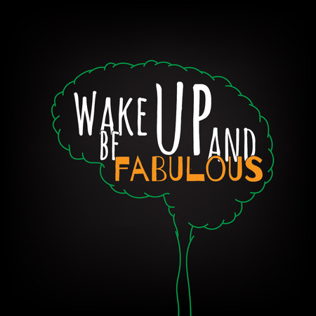 wake up: wake up and be fabulous motivation clever ideas in the brain poster. Text lettering of an inspirational saying. Quote Typographical Poster Template, vector design