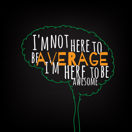 average: i am not here to be average i am here to be awesome motivation clever ideas in the brain poster. Text lettering of an inspirational saying. Quote Typographical Poster Template, vector design Illustration