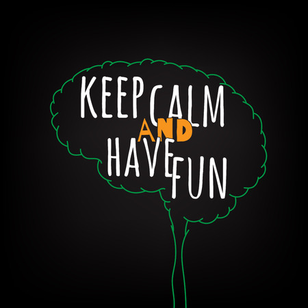 keep calm and have fun motivation clever ideas in the brain poster. Text lettering of an inspirational saying. Quote Typographical Poster Template, vector design
