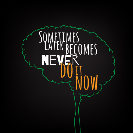 sometimes later becomes never do it now motivation clever ideas in the brain poster. Text lettering of an inspirational saying. Quote Typographical Poster Template, vector design