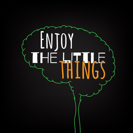 things: enjoy the little things motivation clever ideas in the brain poster. Text lettering of an inspirational saying. Quote Typographical Poster Template, vector design