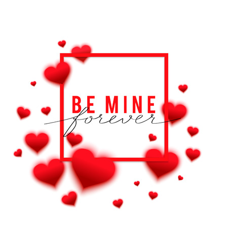 be mine: Vector confetti falling from red blurred  hearts on the white background. Love concept card background for Valentines day. Be mine forever