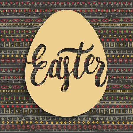 Square greeting card concept. Yellow paper egg with handwritten lettering Easter inside. Seamless colorful geometric ethnic pattern on background.