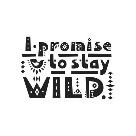 Vector lettering I promise to stay wild made of patterned tribal letters.