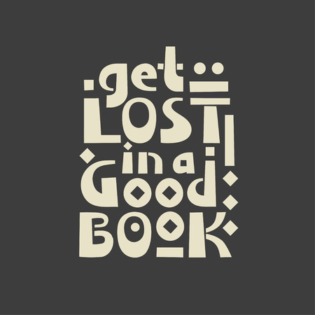 """Vector trendy lettering poster """"Get lost in a good book"""" on a black background."""