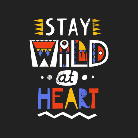 Lettering poster Stay Wild At Heart made of letters of cutout ethnic styles on a black background. Vektorové ilustrace