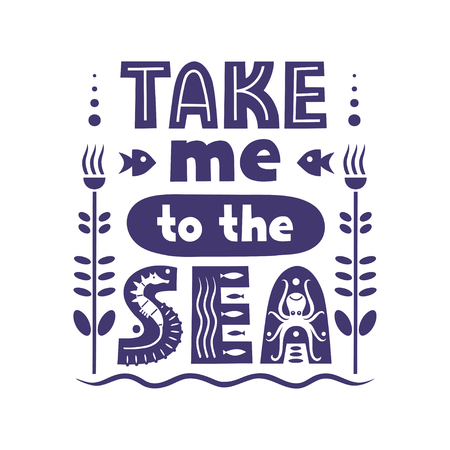 Vector lettering Take Me To The Sea made of various styles letters.