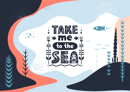 Vector lettering Take Me To The Sea made of various styles letters on an abstract colorful background.