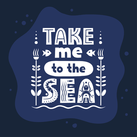 Vector lettering Take Me To The Sea made of various styles letters on a blue background.