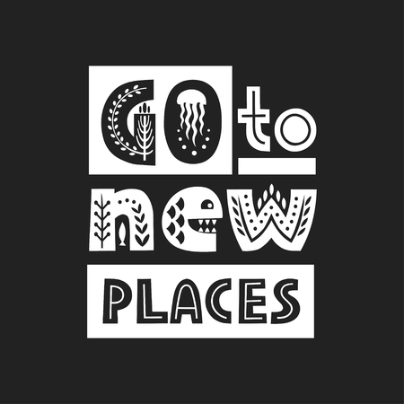 Vector lettering Go to new Places made of various styles letters on a black background.