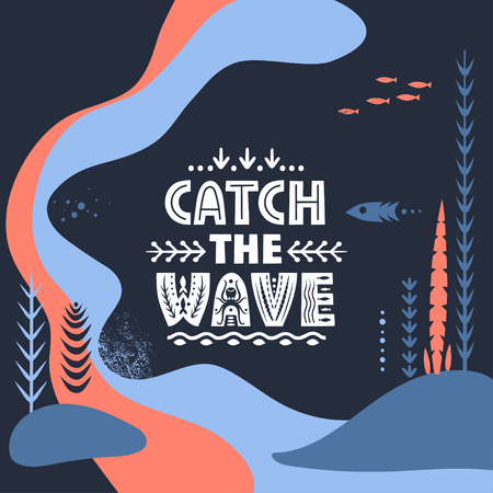 Vector hand-draw illustration. Lettering Catch The Wave on a background of abstract underwater world.