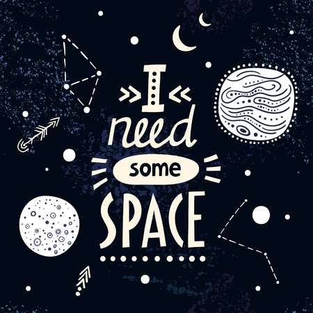 Vector lettering poster I need some space on cosmic background. Illustration
