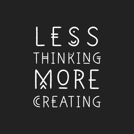 Lettering poster Less Thinking More Creating in line art geometric style