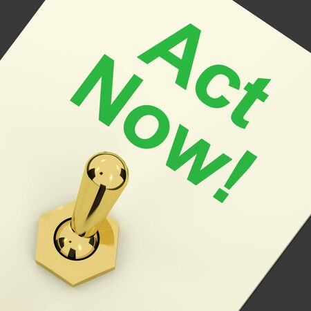 Act Now Switch To Inspire And Motivate For Action photo