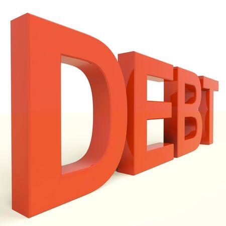 indebtedness: Parola del debito rossa che mostra la povert� fallimento e Essere Broke
