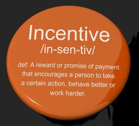enticement: Incentive Definition Button Shows Encouragement Enticing And Motivation