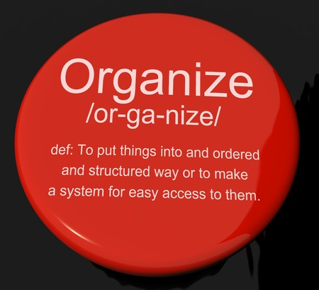 organise: Organize Definition Button Shows Managing Or Arranging Into Structure