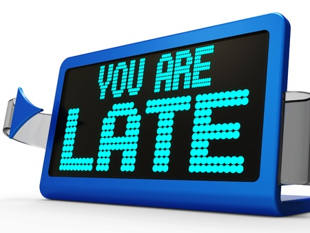 tardiness: You Are Late Message Showing Tardiness And Lateness
